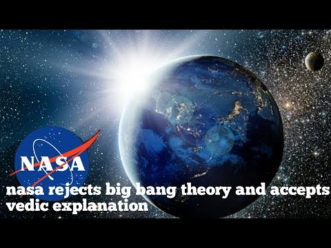 nasa rejects big bang theory and accepts vedic explanation