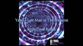 Yahel - Last Man in The Universe (PerfecTone Remix)