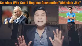 New COACH for INDIAN FOOTBALL TEAM #Who will Replace Constatine # Top Five names are here