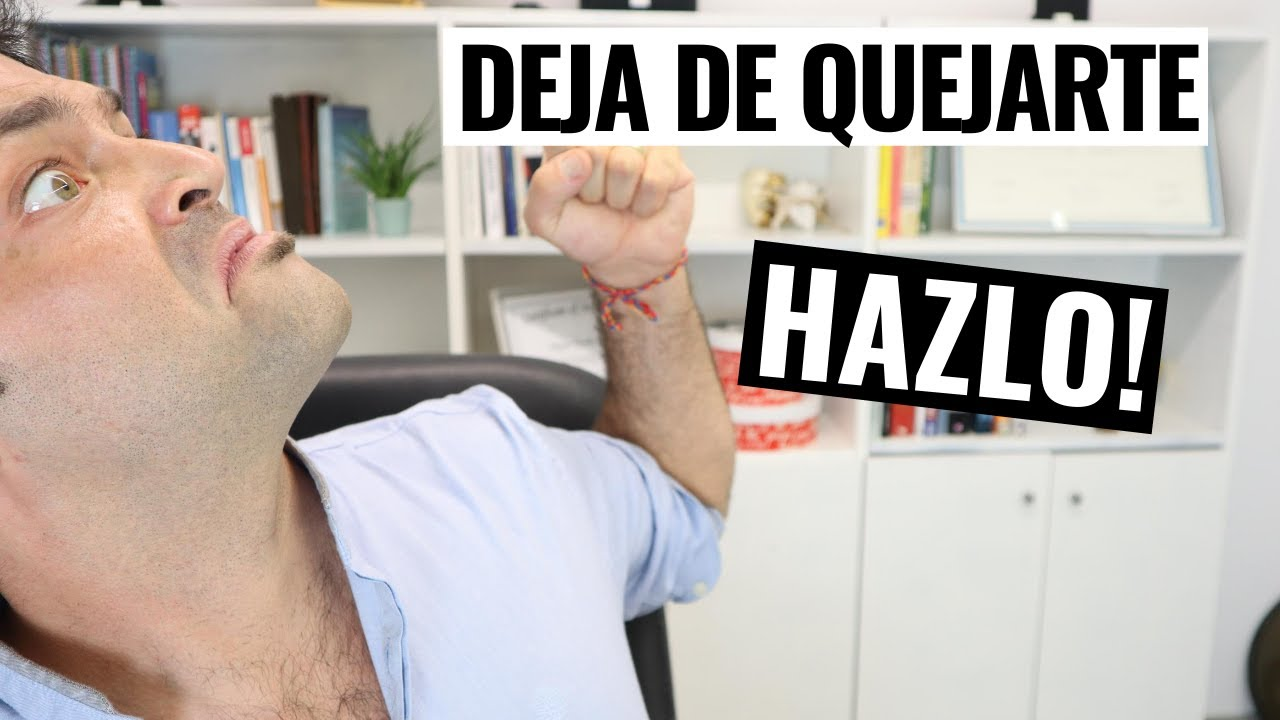 Deja De Quejarte, Solo Hazlo!