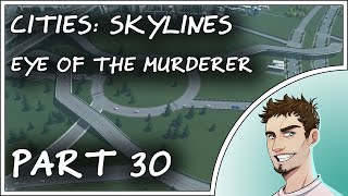 EYE OF THE MURDERER - Cities Skylines Gameplay Part 30