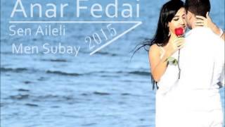 Anar Fedai - Sen Aileli Men Subay 2015