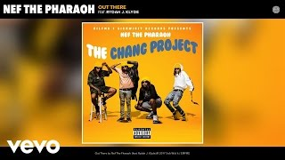 Nef The Pharaoh - Out There (Audio) ft. Rydah J. Klyde