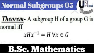 A subgroup H of a group G is normal iff  xHx^(-1)=H  ∀x∈G .