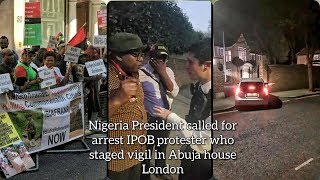 Trouble- Nigeria pres. Buhari called for arrest IPOB who staged vigil protest in Abuja House London