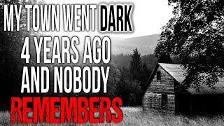 """My Town Went DARK 4 Years Ago and Nobody Remembers"" Creepypasta"