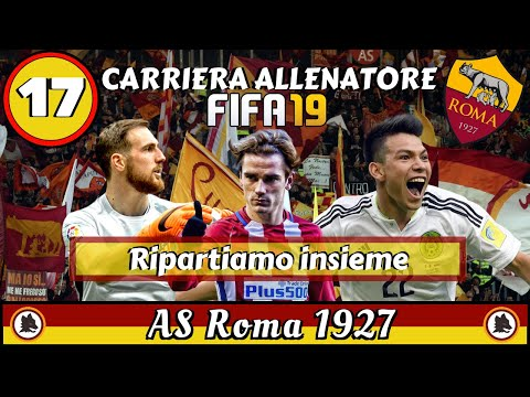 FIFA 19 Carriera Allenatore Roma ep.17: RIPARTIAMO INSIEME!