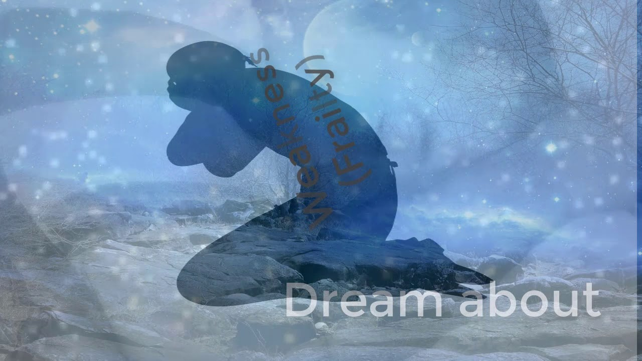 Meaning of the dream in which you see the Weakness Frailty