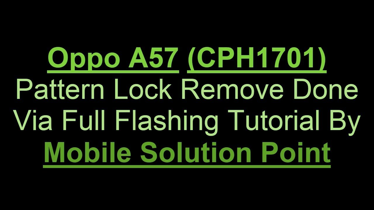 Oppo A57 (CPH1701) Pattern Lock Remove Done By Full Flashing