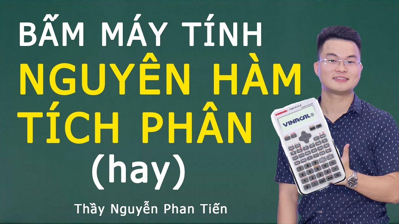Bấm Máy Tính Nguyên Hàm Tích Phân Cực Hay (Phần 1) | Thầy Nguyễn Phan Tiến