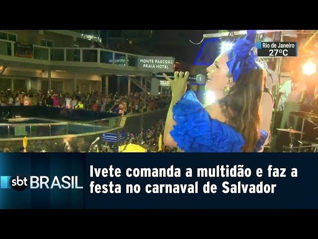 Ivete comanda a multidão e faz a festa no carnaval de Salvador | SBT Brasil (04/03/19)