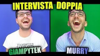 INTERVISTA DOPPIA - GIAMPYTEK & MURRY
