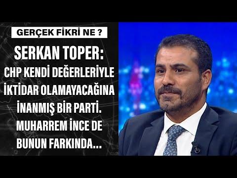 Serkan Toper: CHP kendi değerleriyle iktidar olamayacağına inanmış bir parti.