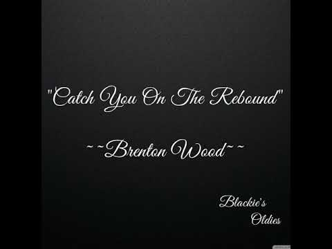 Catch You On The Rebound ~~~ Brenton Wood
