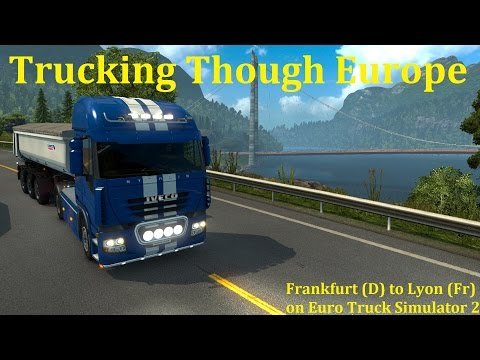 Euro Truck Simulator 2 Lets Play, Frankfurt to Lyon (Trucking though Europe Series)