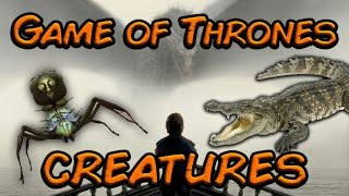 The Creatures Of Game Of Thrones !