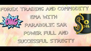 FOREX TRADING AND COMMODITY EMA AND PARABOLIC SAR USEFUL AND SUCCESSFUL STREGTY