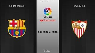 Calentamiento FC Barcelona vs Sevilla FC