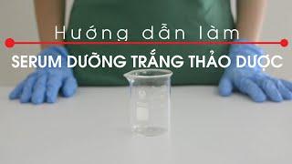 [Làm mỹ phẩm tại nhà] Hướng dẫn làm serum dưỡng trắng thảo mộc