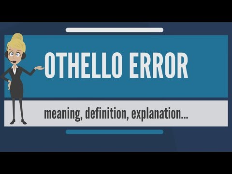 What is OTHELLO ERROR? What does OTHELLO ERROR mean? OTHELLO ERROR meaning, definition & explanation