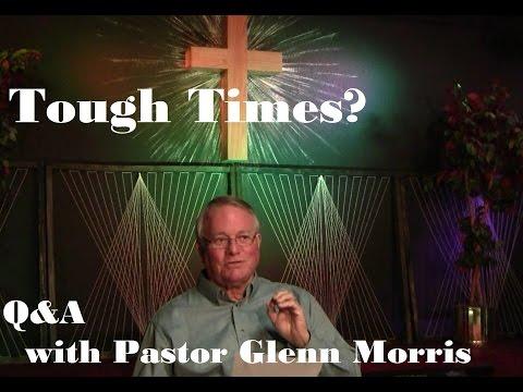 Tough Times? Pastor Glenn Morris Answers (Question 5)