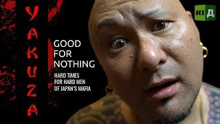 Yakuza. Good for nothing. Hard times for hard men of Japan's mafia