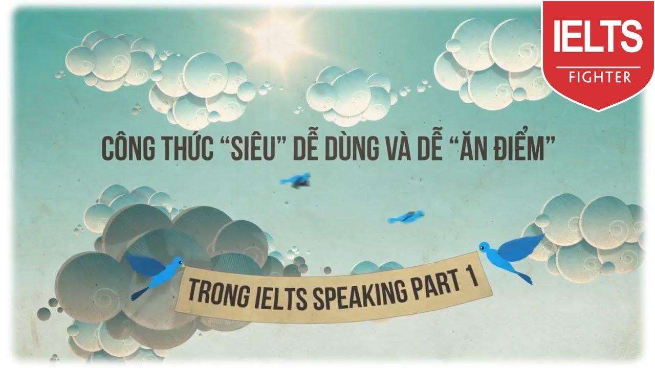 """[IELTS Speaking] Công thức """"siêu"""" dễ dùng và dễ """"ăn điểm"""" trong IELTS Speaking Part 1"""