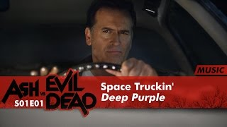 Space Truckin' - Deep Purple | Ash Vs Evil Dead 1x01 Music