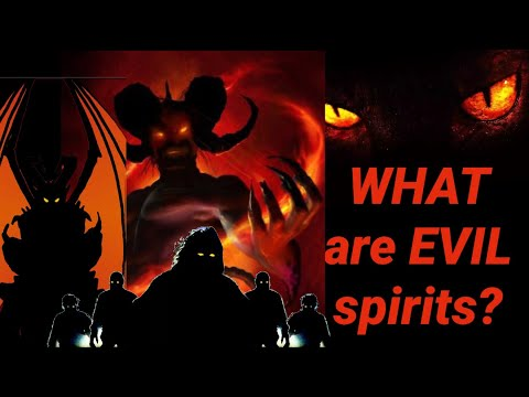 WHO OR WHAT ARE EVIL SPIRITS?