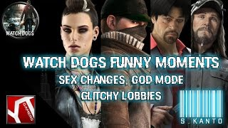 ★ Watch Dogs Funny Moments 2 (Sex Changes, God Mode, Invincible, Glitchy Lobby) ★
