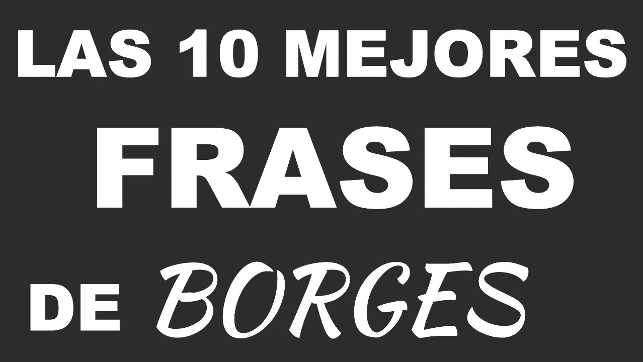 Las 10 mejores frases de borges youtube for El tiempo les borges blanques