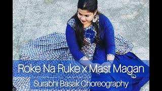Roke Na Ruke || Mast Magan || Tulsi Kumar and Dev Negi || Surabhi Basak Choreography
