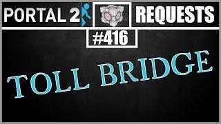 Portal 2 Workshop Requests: #416: Toll Bridge