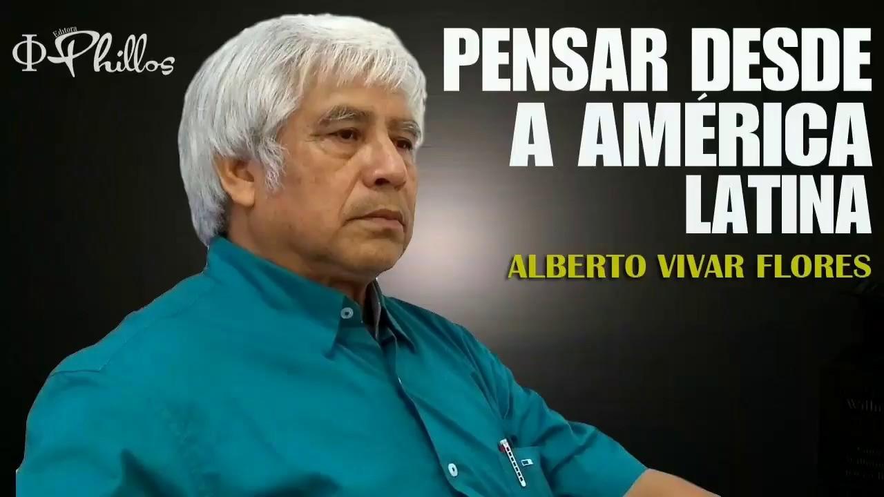 ALBERTO VIVAR FLORES: Pensar desde a América Latina