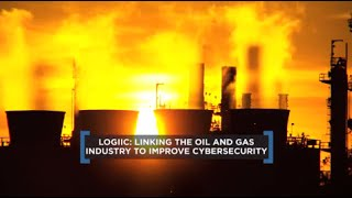 Linking the Oil and Gas Industry to Improve Cybersecurity (LOGIIC)