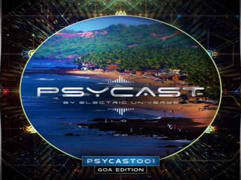 Electric Universe (PSYCAST) - Live From Goa Ep : 001