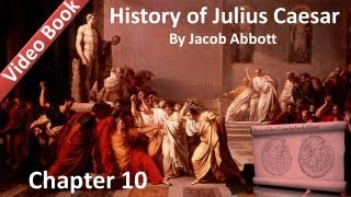 Chapter 10 - History of Julius Caesar by Jacob Abbott