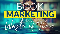 Why book marketing is a waste of time (+ the lies authors tell themselves...)