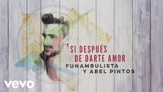Funambulista con Abel Pintos - Si Después de Darte Amor (Audio)