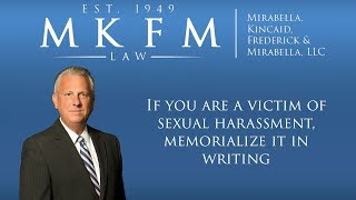 Mirabella, Kincaid, Frederick & Mirabella, LLC Video - If You are a Victim of Sexual Harassment, Memorialize it in Writing