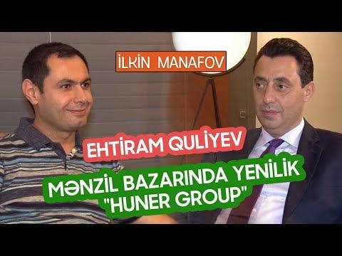 Azərbaycan Mənzil sektorunda yenilik | Huner Gruop - Ehtiram Quliyev | İlkin Manafov