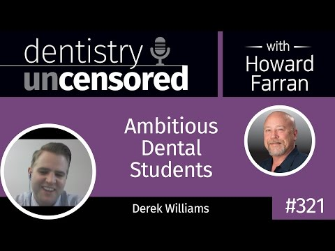 321 Ambitious Dental Students with Derek Williams : Dentistry Uncensored with Howard Farran