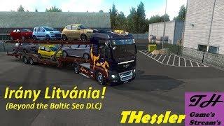 ETS 2 HUN :  Irány  Litvánia! (Beyond the Baltic Sea DLC- Singleplayer)