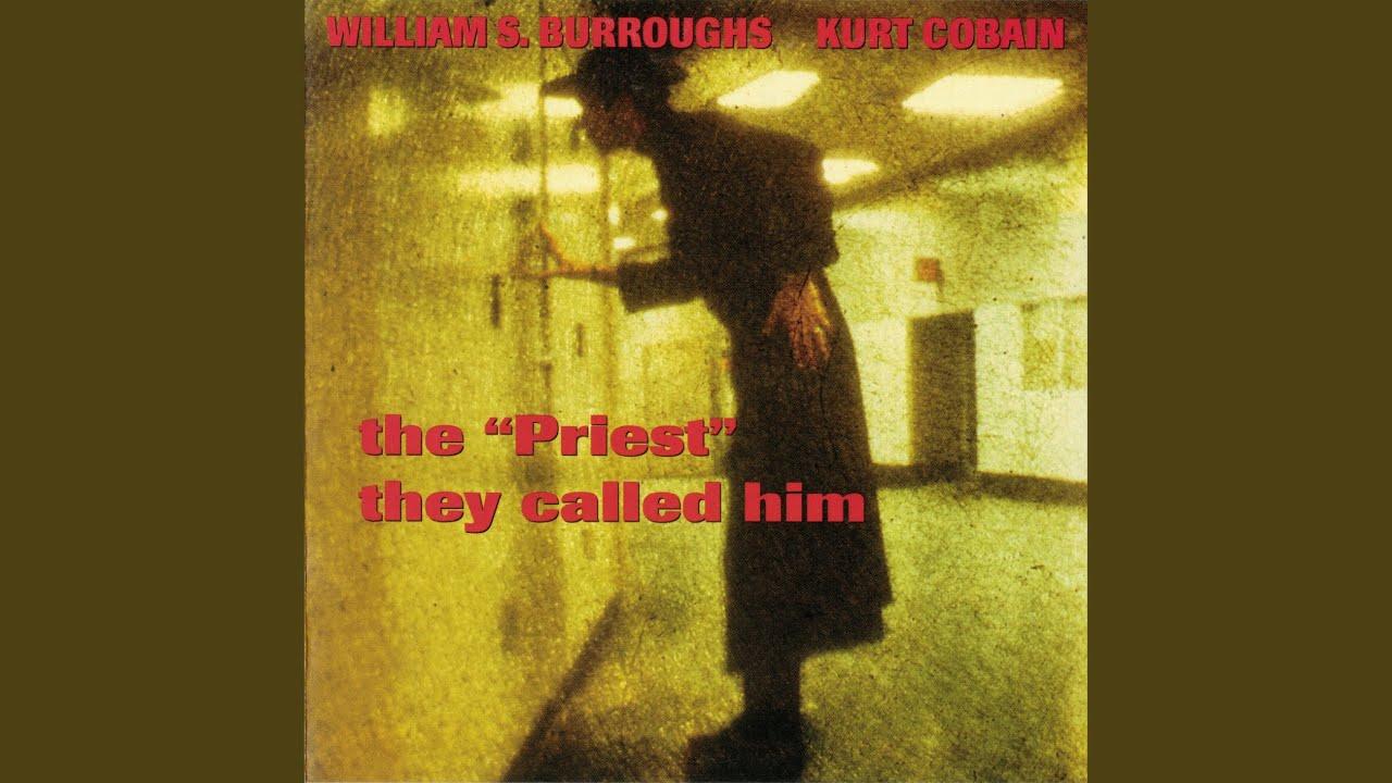 "1 - ""The Priest They Called Him"", Kurt Cobain & William Burroughs, 1993"
