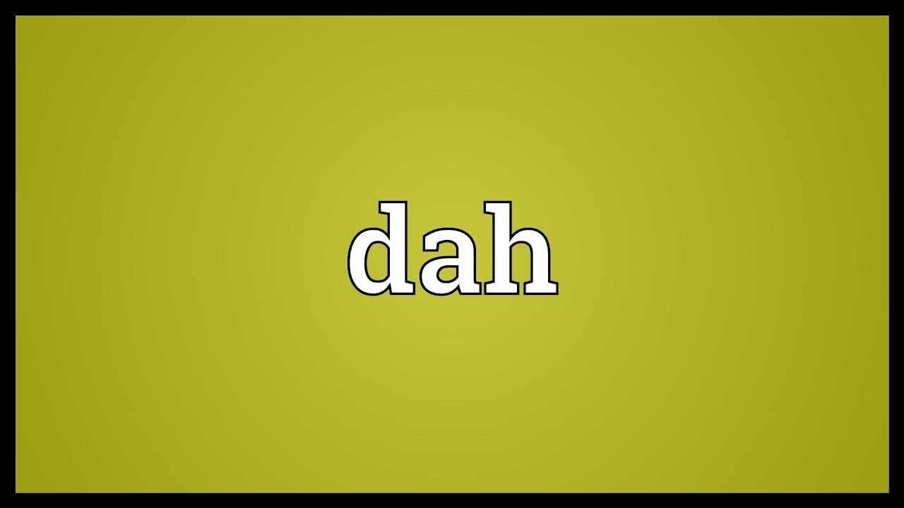Dah Meaning - YouTube