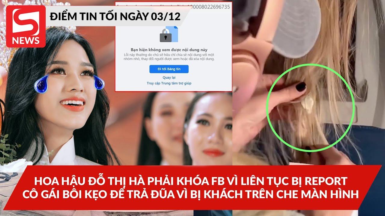 Hoa Hậu Đỗ Thị Hà phải khoá FB vì bị report; Cô gái bôi kẹo trả đũa vì bị khách che màn hình