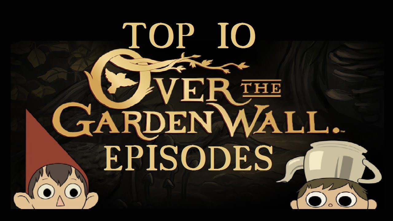 Top 10 Over The Garden Wall Episodes Youtube