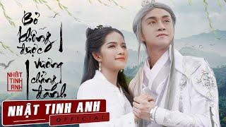 BỎ KHÔNG ĐƯỢC VƯƠNG CHẲNG ĐÀNH - NHẬT TINH ANH   Official MV Cổ Trang 4K