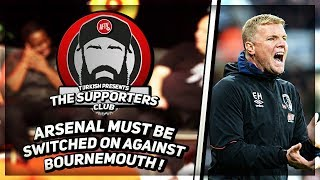 Arsenal Must Be Switched On Against Bournemouth! | The Supporters Club Ft Turkish, Claude & Frimpon