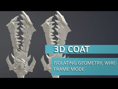 3D Coat Tutorial - Isolate Geometry and Wireframe Mode